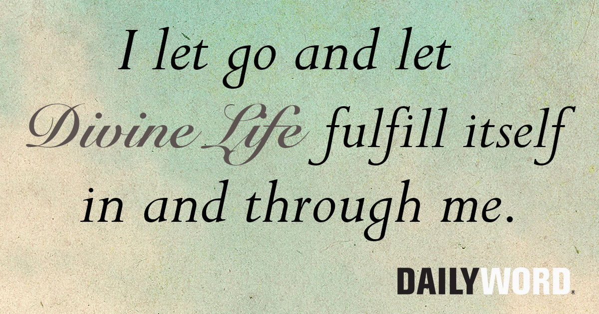 I let go and let Divine Life fulfill itself in and through me