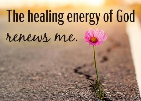 The healing energy of God renews me.