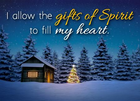 I allow the gifts of Spirit to fill my heart.