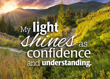 My light shines as confidence and understanding