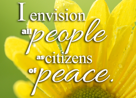 I envision all people as citizens of peace