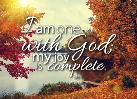 I am one with God; my joy is complete.