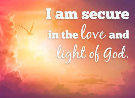 I am secure in the love and light of God.