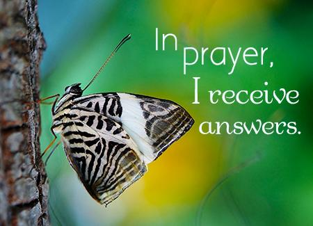In prayer, I receive answers.