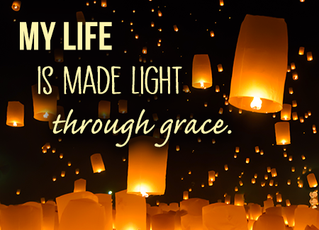 My life is made light through grace.
