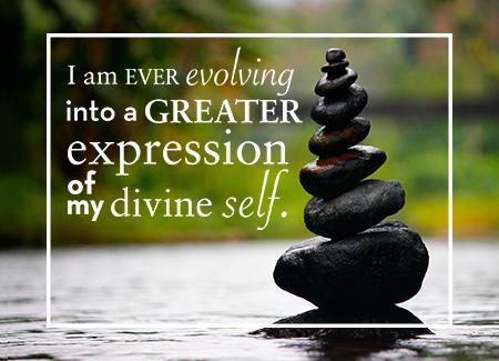 I am ever evolving into a greater expression of my divine self.