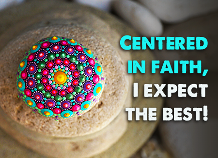 Centered in faith, I expect the best!