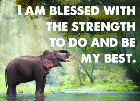I am blessed with the strength to do and be my best.