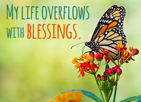 My life overflows with blessings.