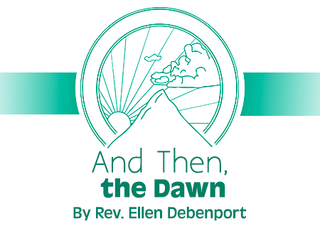 "Unity and the Easter Story; Spiritual Not Religious Easter Story; New Thought and Resurrection; ""And Then, the Dawn"" Easter article by Rev. Ellen Debenport"