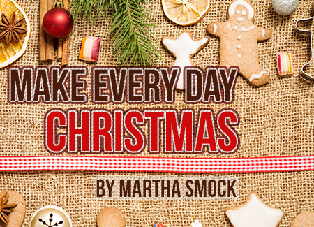 Make Every Day Christmas By Martha Smock