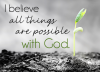 I believe all things are possible with God.