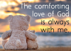 The comforting love of God is always with me.