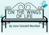On the Wings of Life, Jane Salodof MacNeil