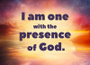 I am one with the presence of God.