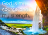 God is my source and my strength.